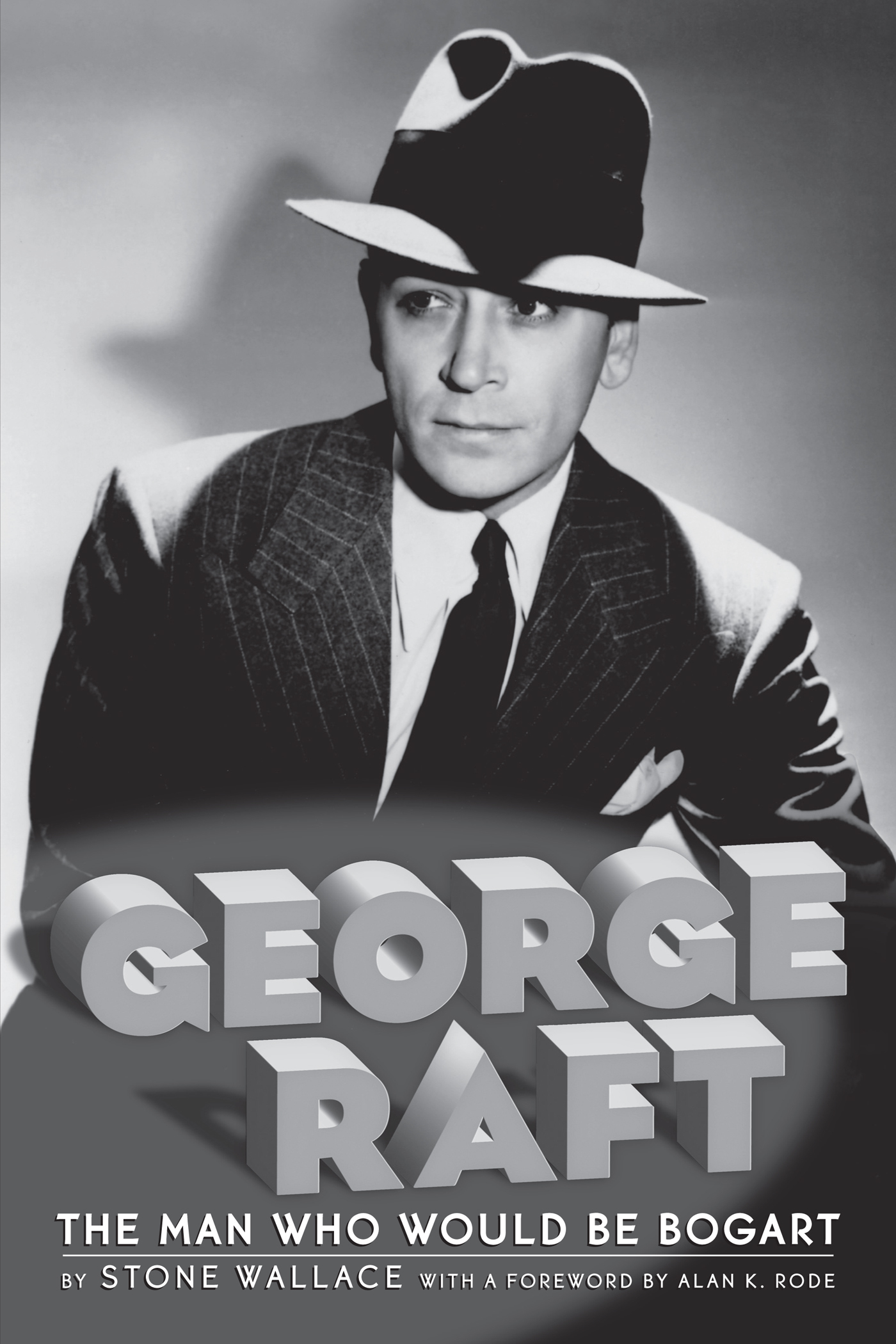George Raft: The Man Who Would Be Bogart  by  Stone Wallace