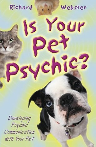 Is Your Pet Psychic?: Developing Psychic Communication with Your Pet  by  Richard Webster