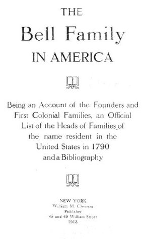 The Bell family in America being an account of the founders and first colonial families Lyman Horace Weeks