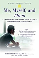 Me, Myself, and Them: A Firsthand Account of One Young Person's Experience with Schizophrenia (Adolescent Mental Health Initiative)