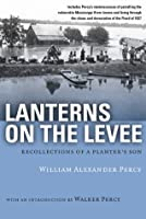 Lanterns on the Levee: Recollections of a Planter's Son