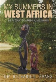 My Summers in West Africa: The Account of a Medical Missionary  by  Dr. Richard D. Evans