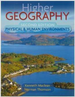 Higher Geography Second Edition: Physical and Human Environments Kenneth MacLean