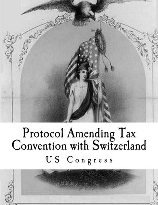 Protocol Amending Tax Convention with Switzerland Us Congress