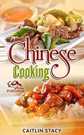 Top 50 Chinese Cooking Recipes: Cook Easy And Healthy Chinese Food at Home With Mouth Watering Chinese Recipes Cookbook Caitlin Stacy
