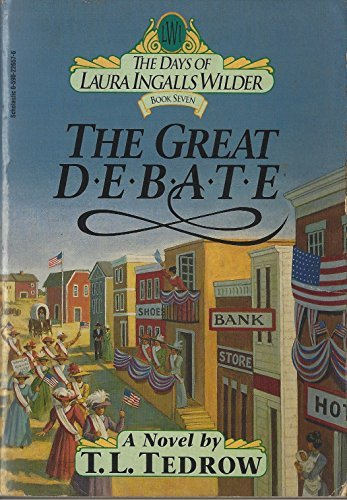 The Great Debate (The Days of Laura Ingalls Wilder, 7)  by  Thomas L. Tedrow