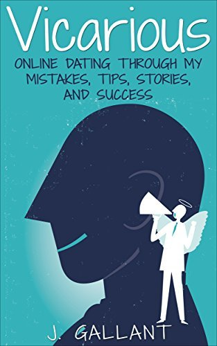Vicarious: Online Dating Through My Mistakes, Tips, Stories, And Success  by  J. Gallant
