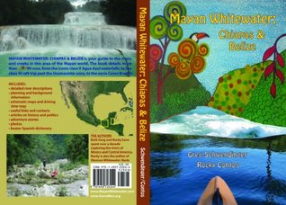 Mayan Whitewater: Chiapas & Belize, 1st Edition  by  Greg Schwendinger
