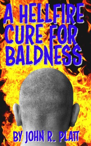 A Hell-Fire Cure for Baldness  by  John R. Platt