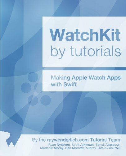 Watchkit  by  Tutorials: Updated for Swift 1.2: Making Apple Watch Apps with Swift by Ryan Nystrom