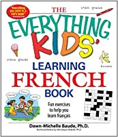The Everything Kids' Learning French Book: Fun exercises to help you learn francais (The Everything® Kids Series)