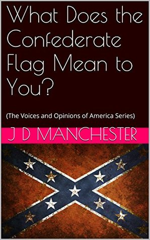 What Does the Confederate Flag Mean to You?: (The Voices and Opinions of America Series)  by  J D Manchester