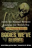 Bodies We've Buried: Inside the National Forensic Academy, the World's Top CSI Training School