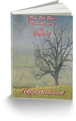 Tiny Tall Tales From Corners of England  by  Hught Heathwood