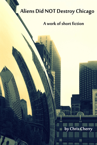 Aliens Did NOT Destroy Chicago  by  Chris Cherry