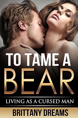 To Tame A Bear, Living As A Cursed Man  by  Brittany Dreams