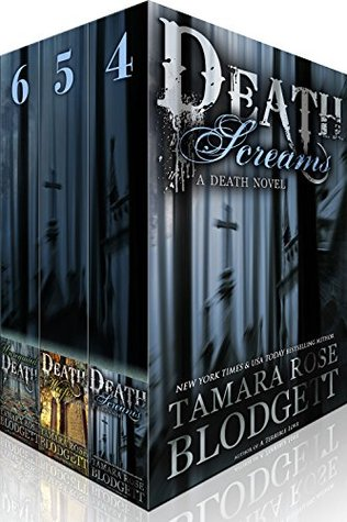 The Death Series, Books 4-6: Death Screams, Death Weeps, and Unrequited Death: Dark Dystopian Paranormal Romance  by  Tamara Rose Blodgett