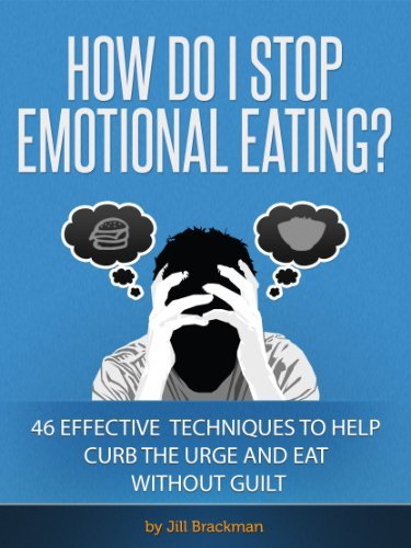How Do I Stop Emotional Eating?: 46 Effective Techniques to Help Curb the Urge and Eat Without Guilt Jill Brackman