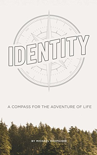 Identity: A Compass for the Adventure of Life  by  Michael Dauphinee