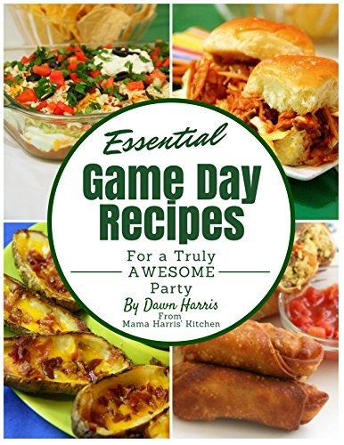 Essential Game Day Recipes for a Truly AWESOME Party  by  Dawn Harris