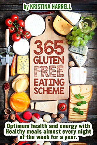 GLUTEN FREE COOKBOOK: 365 Gluten-Free Eating Scheme: Optimum Health and Energy with Healthy Meals almost Everynight of the Week for a Year  by  Kristina Harrell
