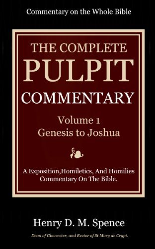 The Pulpit Commentary Complete Volume 1 - Genesis to Joshua (77 Books Now In 9 volumes): A Exposition,Homiletics, And Homilies Commentary On The Bible. Henry Donald Maurice Spence-Jones