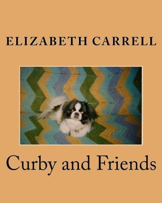 Curby and Friends (Curby! Book 1)  by  Elizabeth Carrell