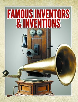 Famous Inventors & Inventions: Childrens Books (Books For Kids Series)  by  Speedy Publishing
