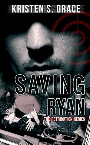 Saving Ryan (The Retribution Series Book 2) Kristen S. Grace