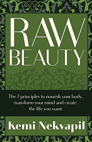 Raw Beauty: The 7 principles to nourish your body, transform your mind and create the life you want  by  Kemi Nekvapil