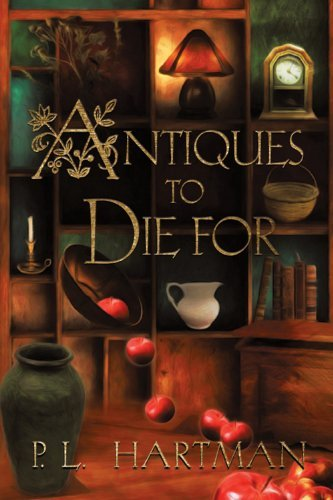 Antiques To Die For  by  P. L. Hartman