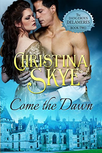 Come the Dawn (The Dangerous Delameres Book 2) Christina Skye