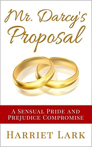 Mr. Darcys Proposal (Pemberley Intimate 2): A Sensual Pride and Prejudice Compromise  by  Harriet Lark
