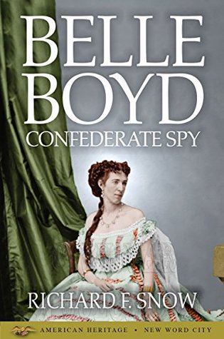 Belle Boyd: Confederate Spy  by  Richard F. Snow