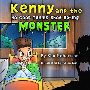 Kenny and the No Good Tennis Shoe Eating Monster Sha Robertson