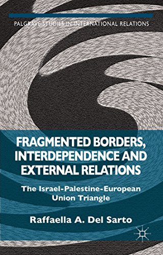 Fragmented Borders, Interdependence and External Relations: The Israel-Palestine-European Union Triangle Raffaella A. Del Sarto