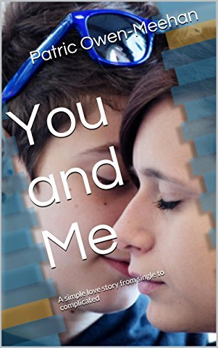 You and Me: A simple love story from single to complicated Patric Owen-Meehan