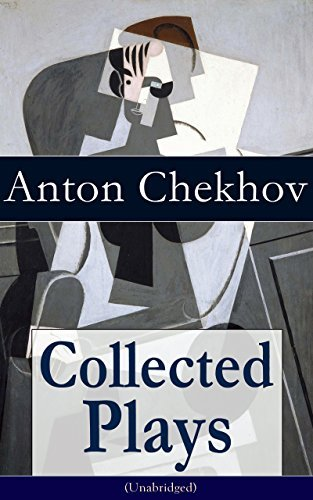 Collected Plays of Anton Chekhov (Unabridged): 12 Plays including On the High Road, Swan Song, Ivanoff, The Anniversary, The Proposal, The Wedding, The ... The Three Sisters and The Cherry Orchard  by  Anton Chekhov
