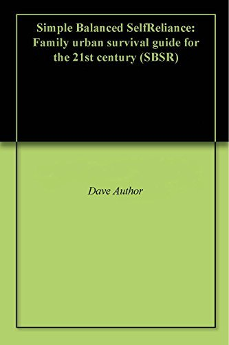 Simple Balanced SelfReliance: Family urban survival guide for the 21st century Dave Author
