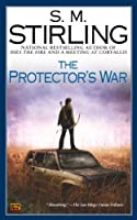 The Protector's War: A Novel of the Change (Emberverse Book 2)