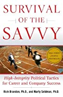 Survival of the Savvy: High-Integrity Political Tactics for Career and Company Success
