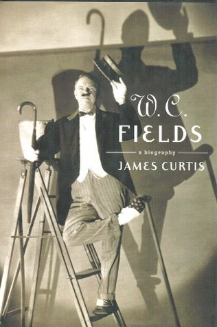 W. C. Fields A Biography  by  James  Curtis