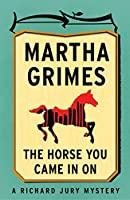 The Horse You Came in On (Richard Jury Mysteries Book 12)
