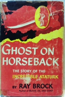 Ghost on Horseback: The Story of The Incredible Ataturk  by  Ray Brock