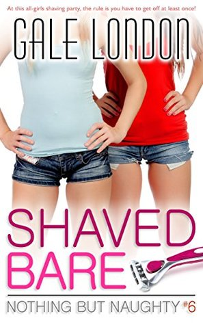 Shaved Bare (Kinky Lesbian Erotica) (Nothing But Naughty Book 6)  by  Gale London