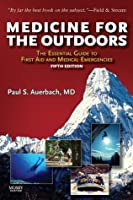 Medicine for the Outdoors: The Essential Guide to Emergency Medical Procedures and First Aid (Medicine for the Outdoors: The Essential Guide to First Aid &)