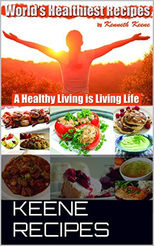 Worlds Healthiest Recipes: A Healthy Living is Living Life  by  Kenneth Keene