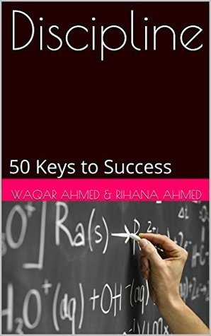 Discipline: 50 Keys to Success  by  Waqar Ahmed