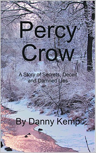 Percy Crow: A Story Of Secrets, Deceit And Damned Lies  by  Danny Kemp