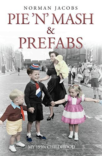 Pie n Mash and Prefabs - My 1950s Childhood  by  Norman Jacobs